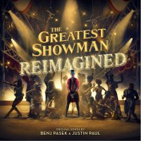 The Greatest Showman -The Greatest Showman: Reimagined