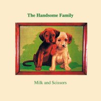 The Handsome Family - Milk & Scissors
