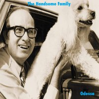 The Handsome Family -Odessa