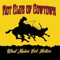 The Hot Club Of Cowtown - What Makes Bob Holler