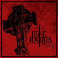 The Idle Hands - Don't Waste Time
