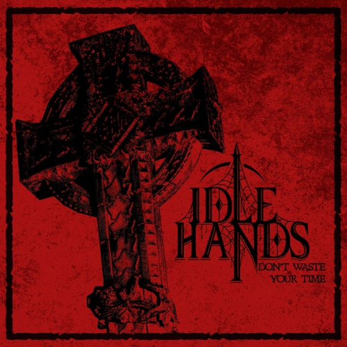 The Idle Hands -Don't Waste Time