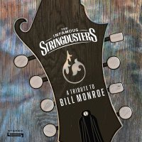 The Infamous Stringdusters - A Tribute To Bill Monroe