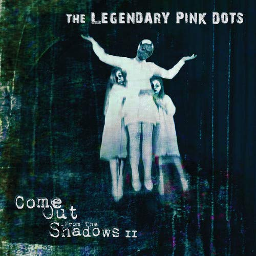 The Legendary Pink Dots -Come Out From The Shadows Ii