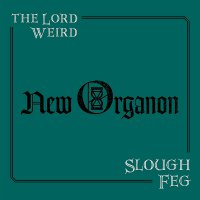 The Lord Weird Slough Feg - New Organon