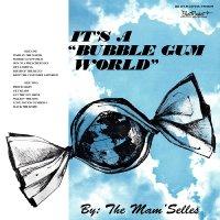 The Mam'selles - It's A Bubble Gum World