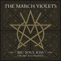 The March Violets - Big Soul Kiss: The Bbc Recordings