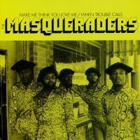 The Masqueraders -Make Me Think You Love Me