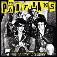 The Partisans -Anarchy In Alkatraz / No Future Demos 80-82
