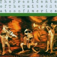 The Presidents Of The United States Of America -Presidents Of The United States Of America