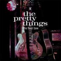 The Pretty Things - Final Bow