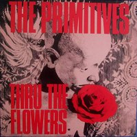 The Primitives - Thru The Flowers