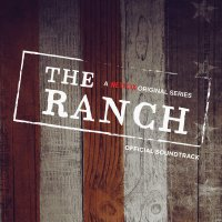 The Ranch (A Netflix Original Series Official Soundtrack) -The Ranch Soundtrack