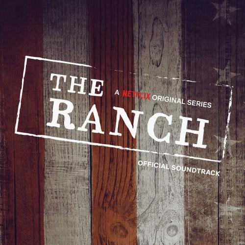 The Ranch (A Netflix Original Series Official Soundtrack) - The Ranch Soundtrack