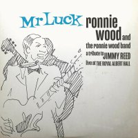 The Ronnie Wood Band - Mr. Luck - A Tribute To Jimmy Reed: Live At The Royal Albert Hall