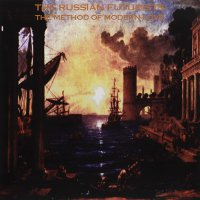The Russian Futurists - The Method Of Modern Love