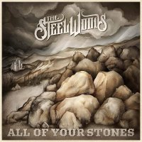The Steel Woods -All Of Your Stones