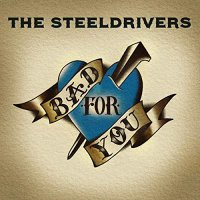 The Steeldrivers - Bad For You [Lp]