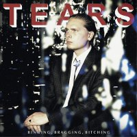 The Tears -Binging, Bragging, Bitching