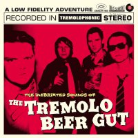 The Tremolo Beer Gut - The Inebriated Sounds Of...