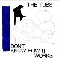The Tubs - I Don't Know How It Works