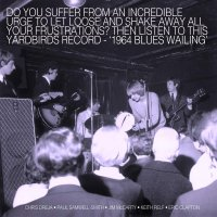 The Yardbirds -Blues Wailing: Five Live Yardbirds 1964