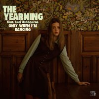 The Yearning - Only When I'm Dancing