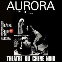 Theatre Du Chene Noir -Aurora