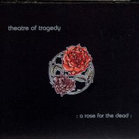 Theatre Of Tragedy -A Rose For The Dead