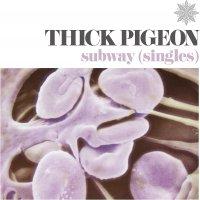 Thick Pigeon -Subway
