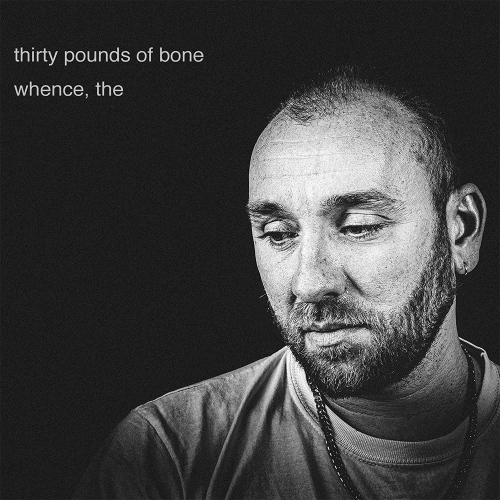 Thirty Pounds Of Bone -Whence, The