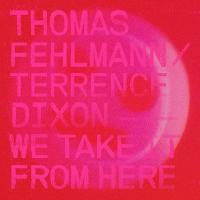 Thomas / Dixon, Terrence Fehlmann - We Take It From Here