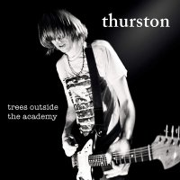 Thurston Moore -Trees Outside The Academy