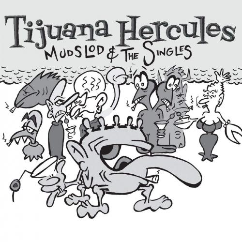 Tijuana Hercules - Mudslod And The Singles