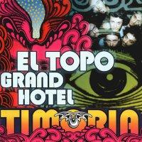 Timoria - El Topo Grand Hotel