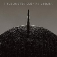 Titus Andronicus -An Obelisk
