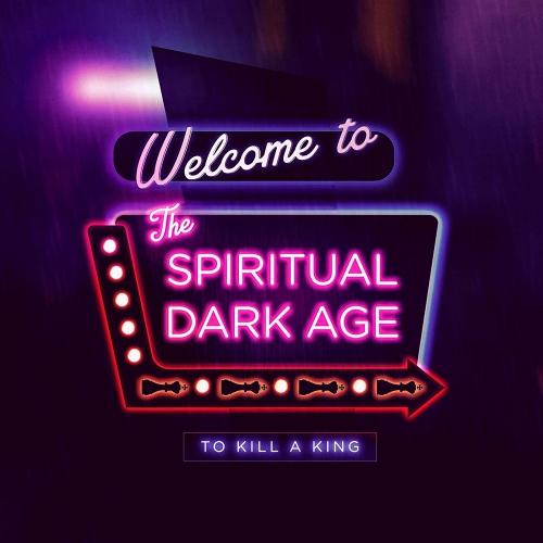 To Kill A King -Spiritual Dark Age