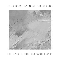 Toby Andersen - Chasing Shadows