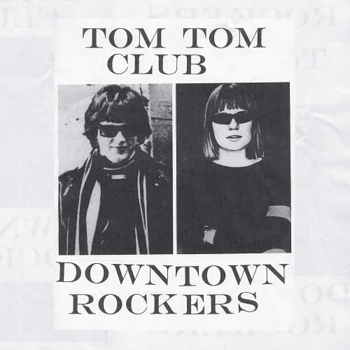 Tom Tom Club -Downtown Rockers