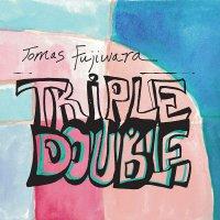 Tomas Fujiwara -Triple Double