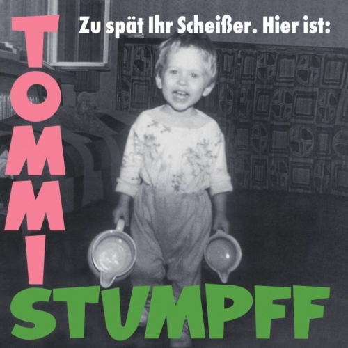 Tommi Stumpff Zu Spaet Ihr Scheisser Upcoming Vinyl