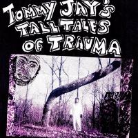 Tommy Jay - Tommy Jay's Tall Tales Of Trauma