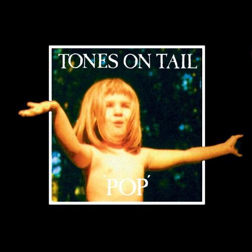 Tones On Tail -Pop