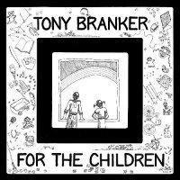 Tony Branker - For The Children