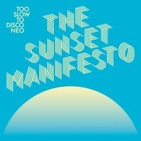Too Slow To Disco Neo Presents: Sunset Manifesto -Too Slow To Disco Neo Presents: The Sunset Manifesto