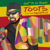Toots  &  The Maytals -Got To Be Tough
