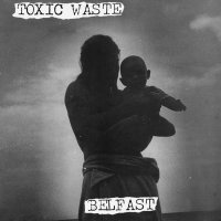 Toxic Waste - Belfast
