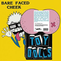 Toy Dolls -Bare Faced Cheek