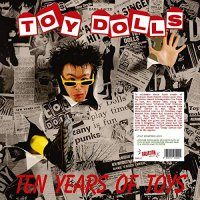 Toy Dolls -Ten Years Of Toys