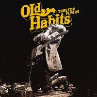 Treetop Flyers - Old Habits